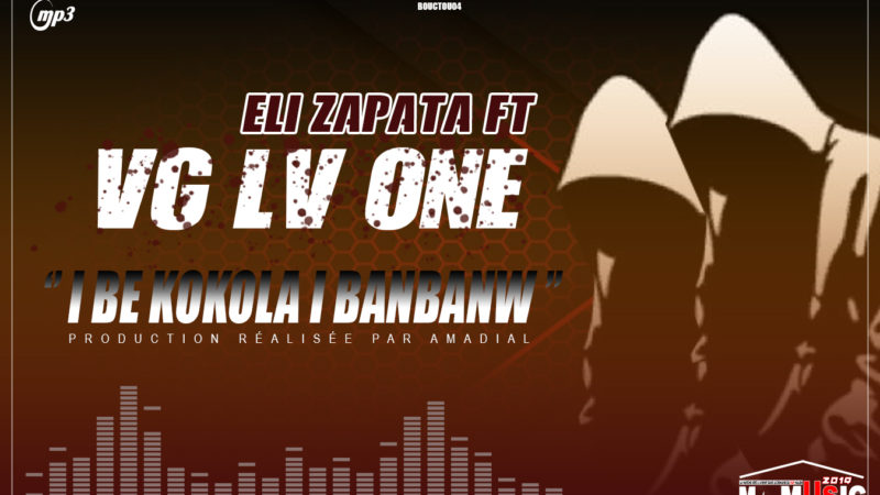 ELI ZAPATA FT. VG LV ONE – I BE KOKOLA I BANBANW