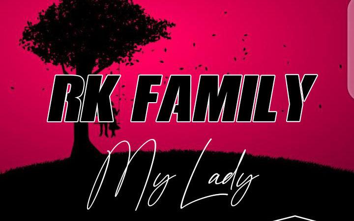 RK FAMILY – MY LADY (8ème extrait de la mixtape RÉVÉLATION)