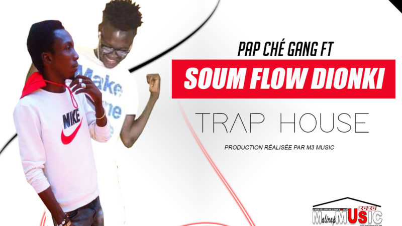 PAP CHÉ GANG FEAT. SOUM FLOW DIONKI – TRAP HOUSE (2020)