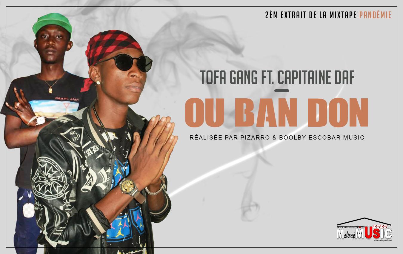TOFA GANG FT. CAPITAINE DAF – OU BAN DON (2ème Extrait de la Mixtape Pandémie)